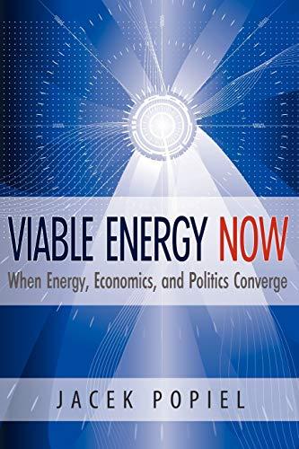 Viable Energy Now: When Energy, Economics, and Politics Converge: Popiel, Jacek
