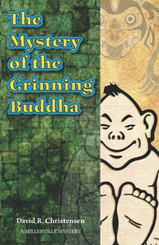The Mystery of the Grinning Buddha (Millerville Mysteries #1): David R Christensen