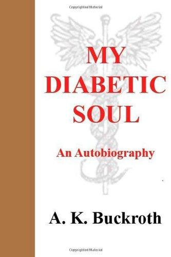 My Diabetic Soul - An Autobiography: Buckroth, A. K.