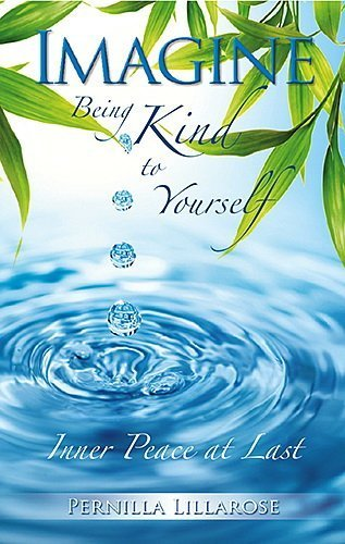 9780982205204: Imagine Being Kind to Yourself -- Inner Peace at Last