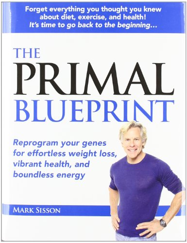 9780982207703: Primal Blueprint: Reprogram Your Genes for Effortless Weight Loss, Vibrant Health & Boundless Energy (Primal Blueprint Series)