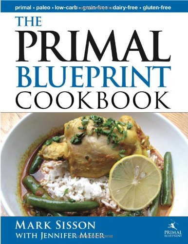 The Primal Blueprint Cookbook: Primal, Low Carb, Paleo, Grain-Free, Dairy-Free and Gluten-Free (P...
