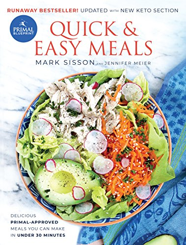 Primal Blueprint Quick And Easy Meals: Delicious, Primal Approved Meals You Can Make In Under 30 Minutes