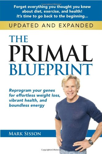 9780982207789: The Primal Blueprint: Reprogram your genes for effortless weight loss, vibrant health, and boundless energy (Primal Blueprint Series)