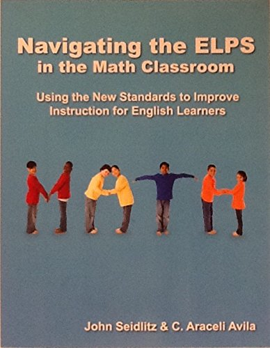 9780982207819: Navigating the ELPS in the Math Classroom : Using the New Standards to Improve Instruction for English Learners