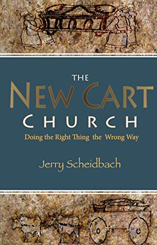 9780982211038: The New Cart Church: Doing the Right Thing the Wrong Way