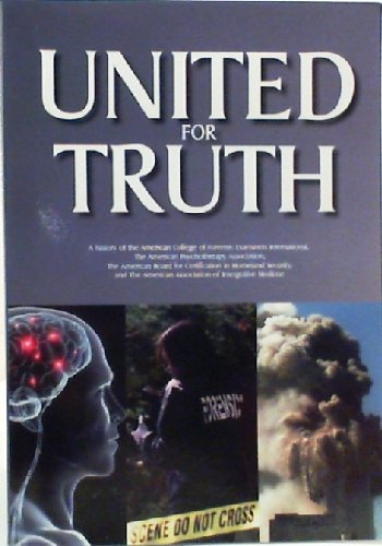 9780982212127: United For Truth (A history of the American College of Forensic Examiners International, The American Psychotherapy Association, The American Board for Certification in Homeland Security, and The American Association of Integrative Medicine)
