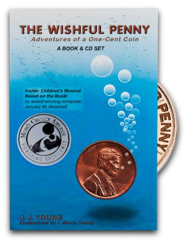 The Wishful Penny: Adventures of a One-cent Coin: J.J. Young/ January Akselrad