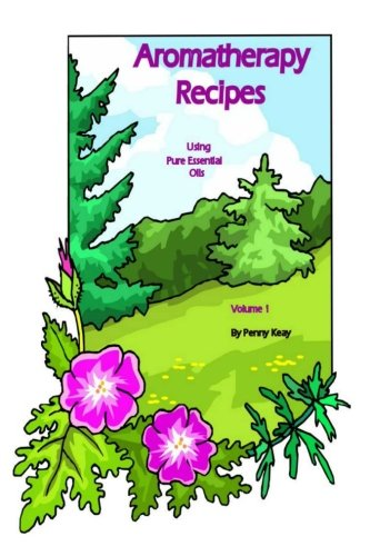 Aromatherapy Recipes Using Pure Essential Oils Volume 1: Keay, Penny