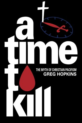 9780982215159: A Time to Kill: The Myth of Christian Pacifism