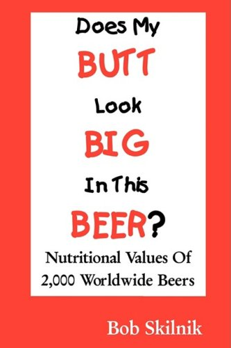 9780982218204: Does My BUTT Look BIG In This BEER? Nutritional Values Of 2,000 Worldwide Beers