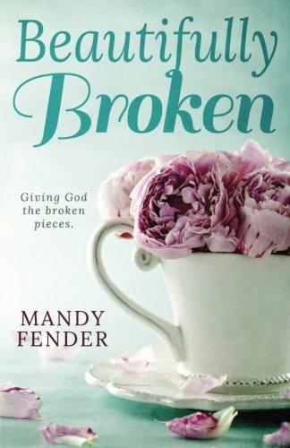 9780982219027: Beautifully Broken: Giving God the Broken Pieces