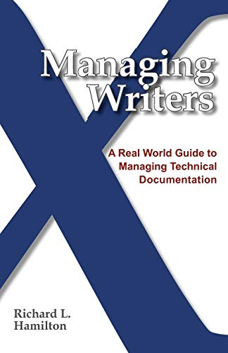 9780982219102: Managing Writers: A Real World Guide To Managing Technical Documentation