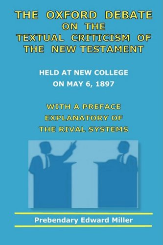 The Oxford Debate On The Textual Criticism Of The New Testament: Edward Miller