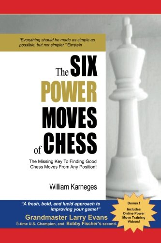 9780982224373: The Six Power Moves of Chess: The Missing Key to Finding Good Chess Moves From Any Position!