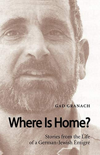 Where Is Home? Stories from the Life of a German-Jewish Emigre: Gad Granach