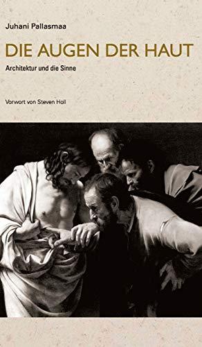 Die Augen der Haut: Architektur und die Sinne (German Edition): Juhani Pallasmaa