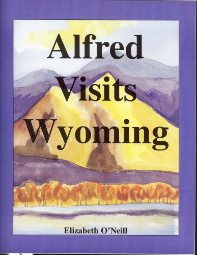 Alfred Visits Wyoming: Oneill, Elizabeth