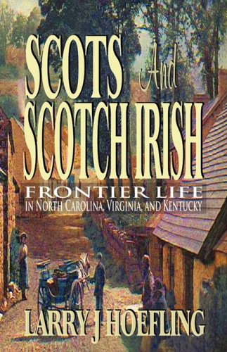 SCOTS AND SCOTCH IRISH: Frontier Life in: Larry J. Hoefling