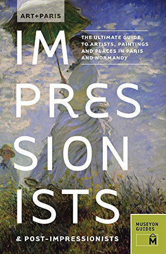 Art + Paris Impressionists & Post-Impressionists: The Ultimate Guide to Artists, Paintings and ...