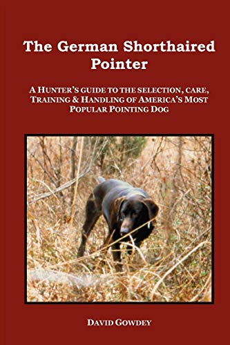 The German Shorthaired Pointer: a Hunter's Guide: Gowdey, David Mark
