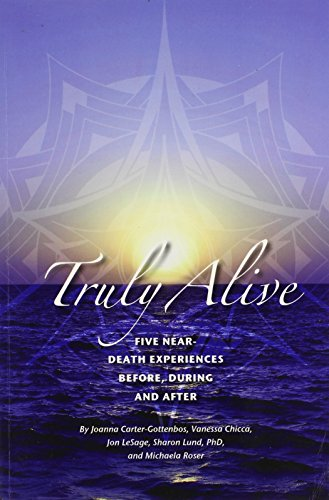 9780982233122: Truly Alive: 5 Near-Death Experiences - Before, During, and After