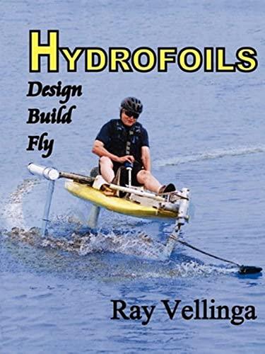 Hydrofoils: Design, Build, Fly: Ray, Vellinga