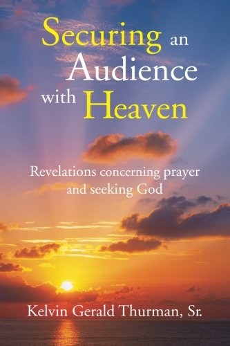 9780982236819: Securing an Audience with Heaven: Revelations concerning prayer and seeking God