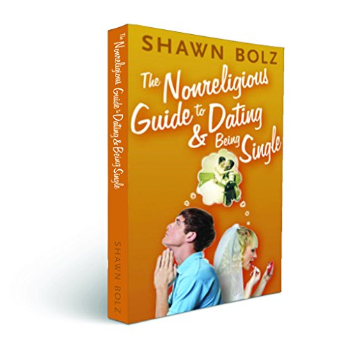 The Nonreligious Guide to Dating & Being Single: Shawn Bolz