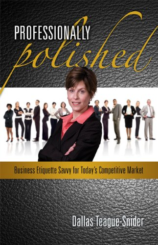 9780982239414: Professionally Polished Business Etiquette Savvy for Today's Competitive Market