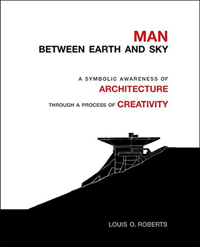 Man Between Earth & Sky A Symbolic Awareness of Architecture Through a Process of Creativity: ...