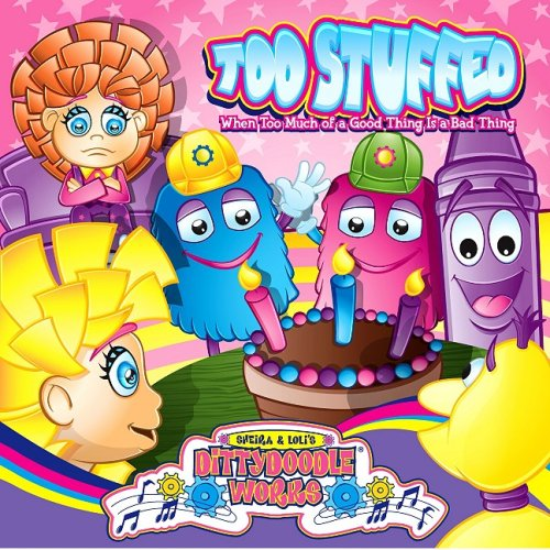 9780982248218: Too Stuffed!: When Too Much of a Good Thing Is a Bad Thing (Dittydoodle Works)