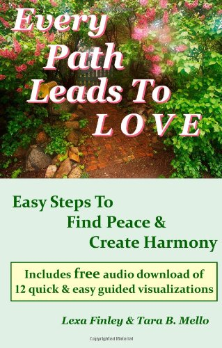 9780982249475: Every Path Leads To Love: Easy Steps To Find Peace & Create Harmony