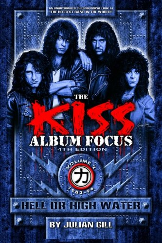 9780982253700: The Kiss Album Focus, Fourth Edition, Volume II: Hell or High Water 1983 - 1996