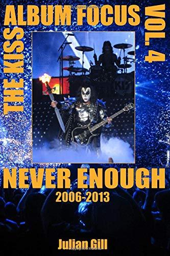 9780982253748: The Kiss Album Focus, Volume IV: Never Enough, 2006-2013: Volume 4