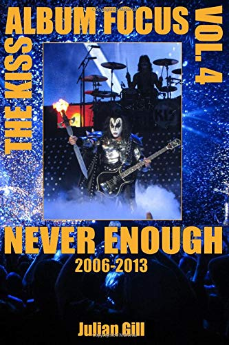 9780982253748: The Kiss Album Focus, Volume IV: Never Enough, 2006 - 2013: 4