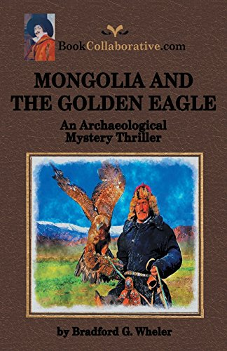 9780982253892: MONGOLIA AND THE GOLDEN EAGLE An Archaeological Mystery Thriller