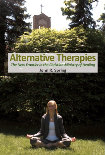 9780982254448: Alternative Therapies: The New Frontier in the Christian Ministry of Healing