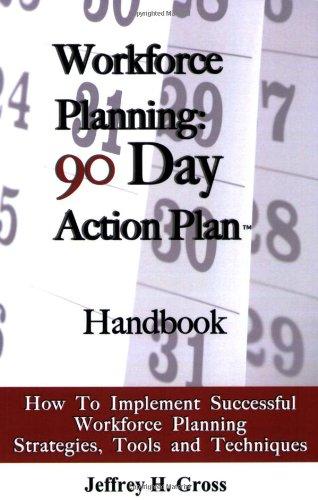 Workforce Planning: 90 Day Action Plan Handbook: Jeffery Gross