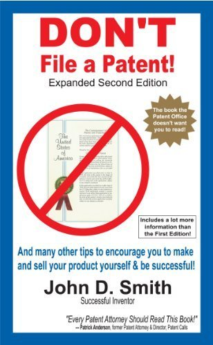 9780982258132: Don't File a Patent Expanded Second Edition or don't patent it yourself, don't file a patent applica