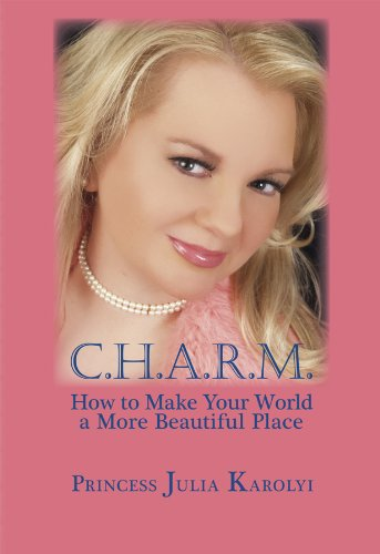 9780982258316: C.H.A.R.M.: How to Make Your World a More Beautiful Place