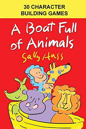 A Boat Full of Animals -- 30 Character Building Games: Sally Huss