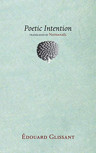 Poetic Intention (Small Press Distribution (All Titles)) (0982264534) by Édouard Glissant