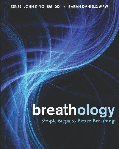Breathology: Simple Steps to Better Breathing: King, Sensei John; Daniels, Sarah