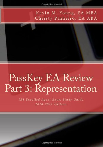 PassKey EA Review, Part 3: Representation, IRS Enrolled Agent Exam Study Guide 2010-2011 Edition: ...