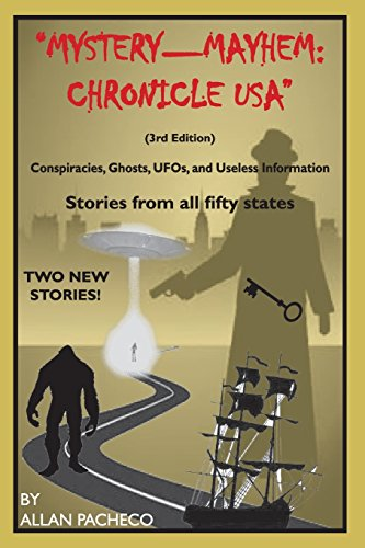 Mystery-Mayhem: Chronicle USA. conspiracies, Ghosts, UFO's & Useless Information: Pacheco,...