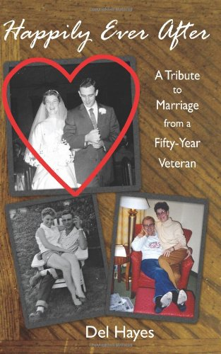 9780982270608: Happily Ever After: A Tribute to Marriage from a Fifty-Year Veteran