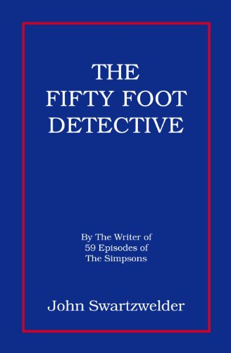 The Fifty Foot Detective: John Swartzwelder