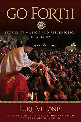9780982277065: Go Forth: Stories of Missions and Resurrection in Albania