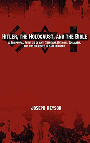 9780982277645: Hitler, the Holocaust, and the Bible: A Scriptural Analysis of Anti-Semitism, National Socialism, and the Churches in Nazi Germany